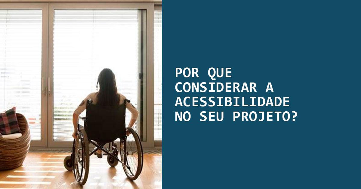 Por que considerar a acessibilidade no seu projeto?