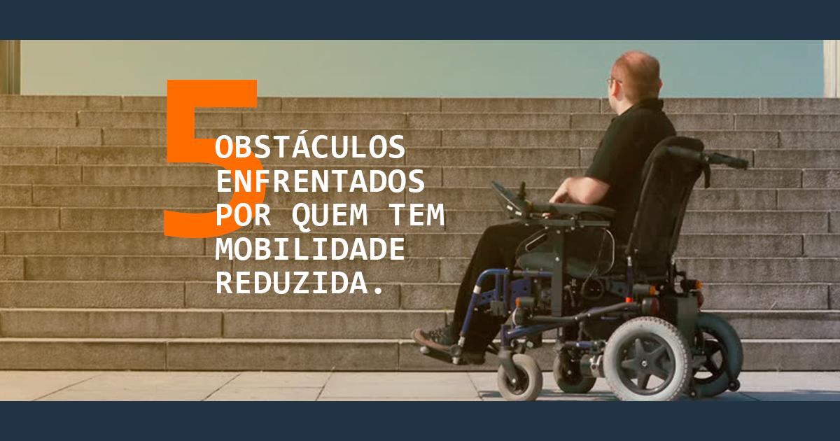 Acessibilidade: 5 obstáculos enfrentados por quem tem mobilidade reduzida