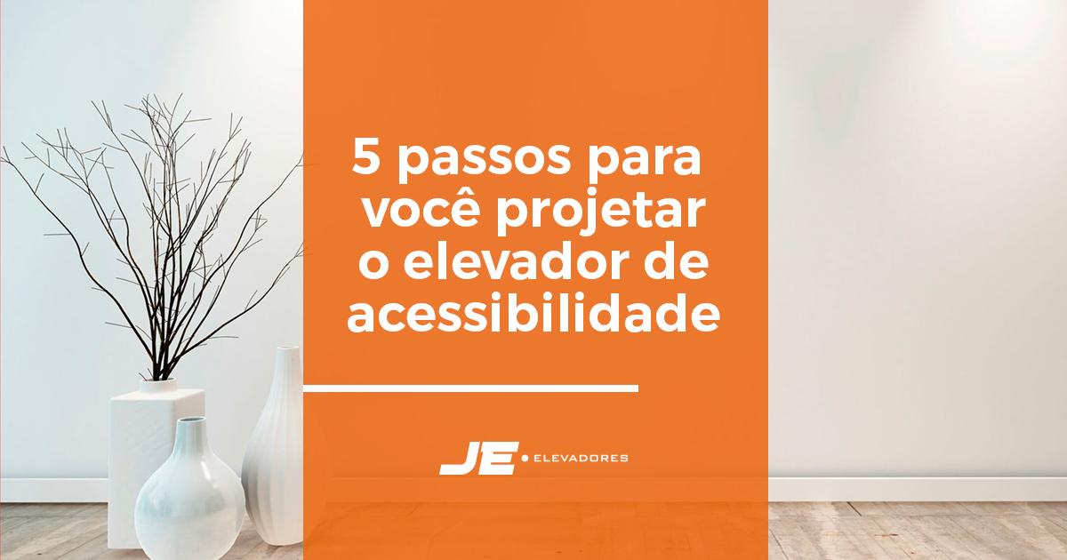 5 passos para  você projetar o elevador de acessibilidade