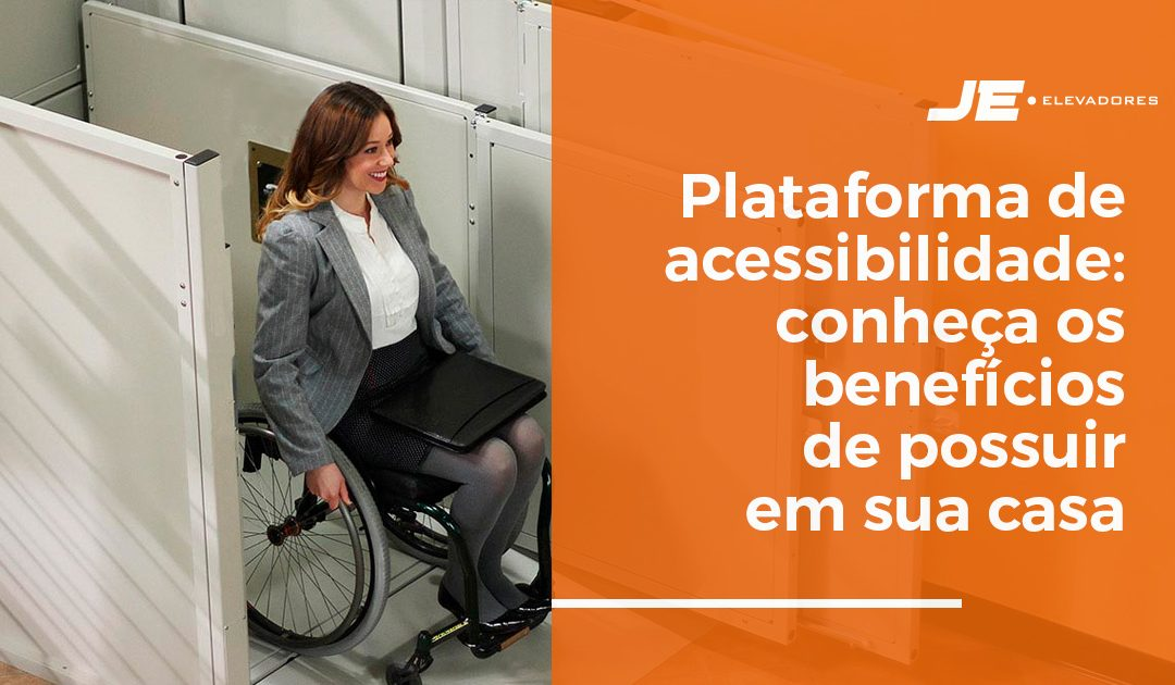 Plataforma de acessibilidade: conheça os benefícios de possuir em sua casa
